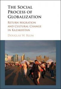 Douglas Blum - Cosmopolitan Kazakhs: A Case Study in How Globalization Works @ Voesar Conference Room, Suite 412