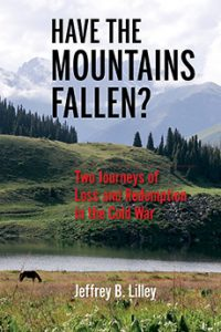 Book Launch: Have the Mountains Fallen? Two Journeys of Loss and Redemption in the Cold War @ Voesar Conference Room, Suite 412
