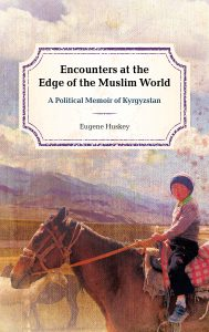 Please Join Us For Encounters at the Edge of the Muslim World: A Political Memoir of Kyrgyzstan with author Eugene Huskey and Ambassador Kadyr M. Toktogulov @ Voesar Conference Room, Suite 412