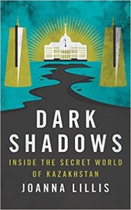 Dark Shadows Inside the Secret World of Kazakhstan with author Joanna Lillis @ Voesar Conference Room, Suite 412