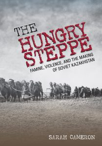The Hungry Steppe Famine, Violence, and the Making of Soviet Kazakhstan @ Voesar Conference Room, Suite 412